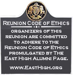 We are committed to adhering to the Reunion Code of Ethics promulgated by The East High Alumni Page (www.EastHigh.org)